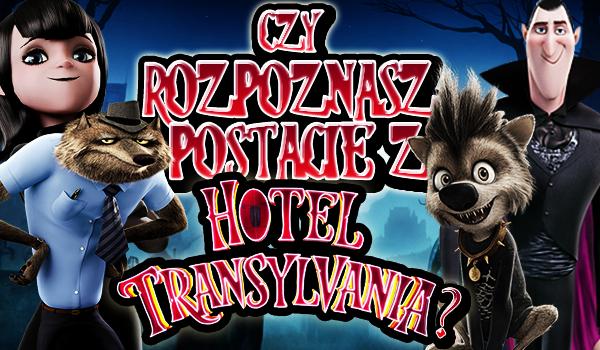 """Czy rozpoznasz postacie z filmu """"Hotel Transylwania""""?"""