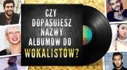 Czy dopasujesz albumy do wokalistów?