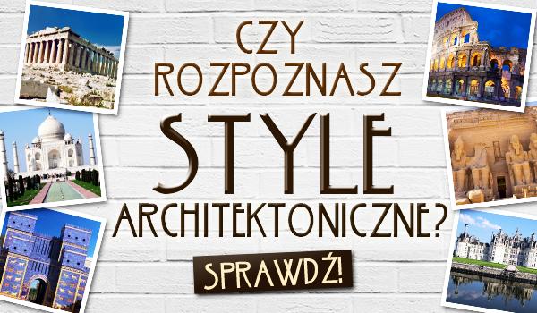 Czy rozpoznasz style architektoniczne?