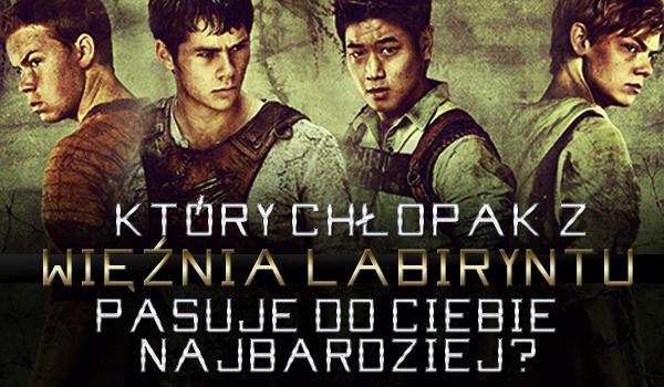 """Który chłopak z """"Więźnia Labiryntu"""" pasuje do Ciebie najbardziej?"""