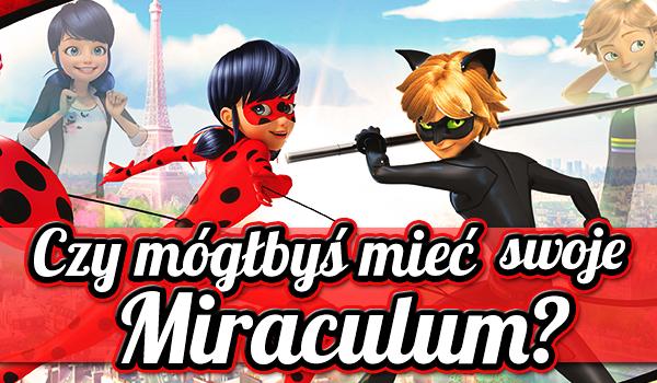 Czy mógłbyś mieć swoje Miraculum?