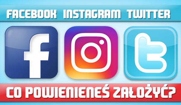 Powienieneś założyć Instagrama, Facebooka czy Twittera?
