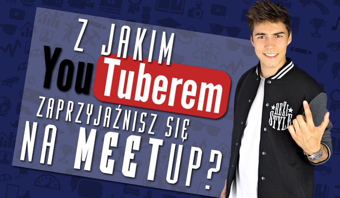 Z jakim YouTuberem zaprzyjaźnisz się na Meet-up?
