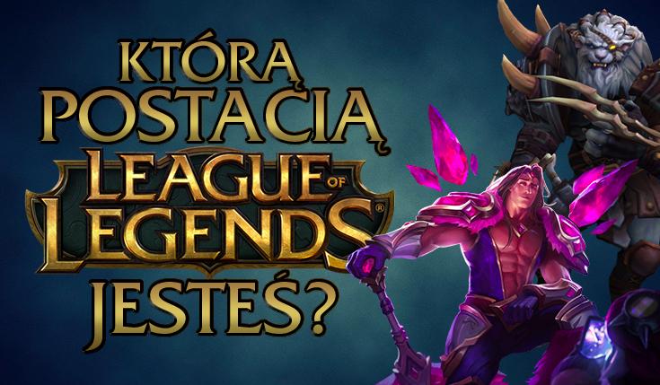 "Która postać z ""League of Legends"" do Ciebie pasuje?"