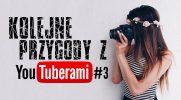 Kolejne przygody z Youtuberami! #3