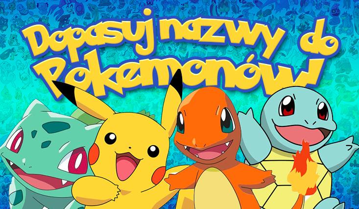 Dopasuj oryginalne nazwy do Pokemonów I Generacji!