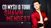 Co myśli o Tobie Shawn Mendes?