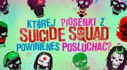 Która piosenka z Legionu Samobójców pasuje do Ciebie?