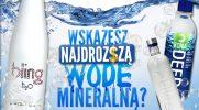 Czy uda Ci się wskazać najdroższą wodę mineralną?