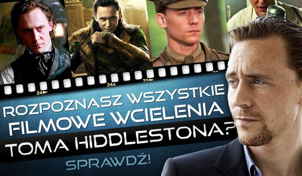 Czy rozpoznasz wszystkie filmowe wcielenia Toma Hiddlestona?