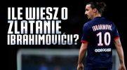 Ile wiesz o tym świetnym piłkarzu, którym jest Zlatan Ibrahimović?