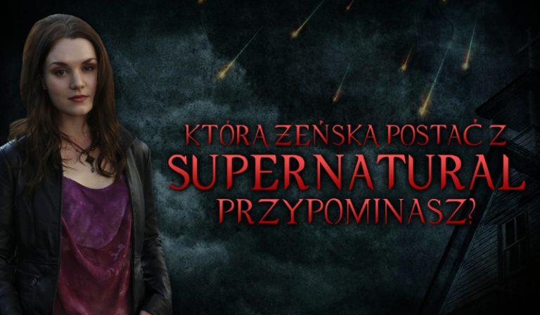 Którą żeńską postać z Supernatural przypominasz?