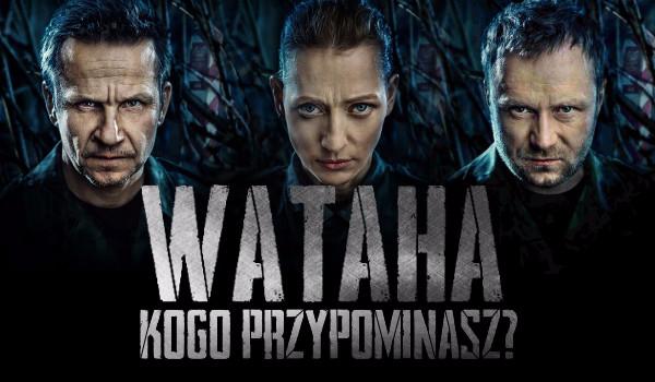 Kogo z serialu Wataha przypominasz?