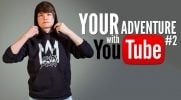 Your adventure with YouTube #2