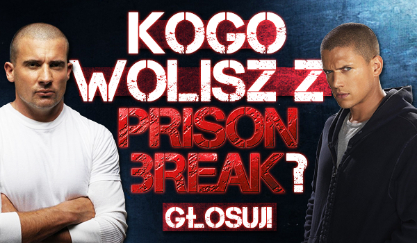 "Kogo wolisz z ""Prison Break""?"