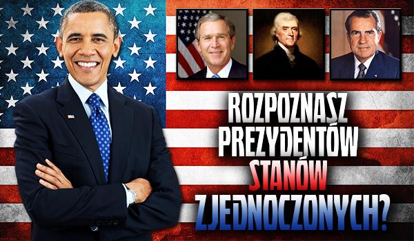 Czy rozpoznasz prezydentów Stanów Zjednoczonych?