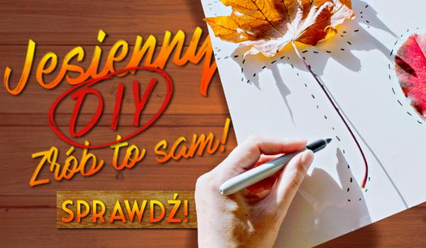Jesienny DIY – zrób to sam!