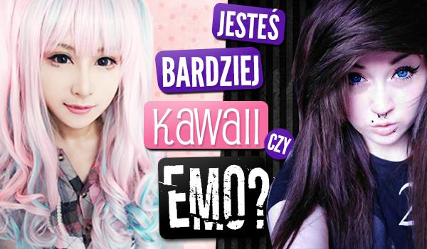 Jesteś bardziej kawaii czy emo?