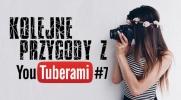 Kolejne przygody z youtuberami #7