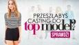 Czy uda Ci się przejść casting w Top Model?