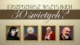 Czy rozpoznasz 30 świętych postaci?