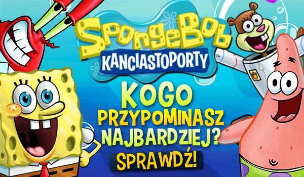 Spongebob Kanciastoporty: Którą postać najbardziej przypominasz?