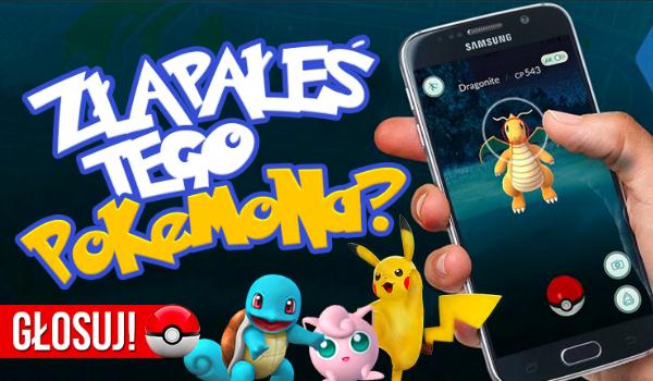 Pokemon GO – Czy złapałeś tego Pokemona?