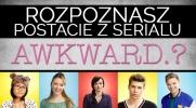 """Czy rozpoznasz postacie z serialu """"Awkward""""?"""