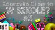 """23 pytania na temat: """"Czy kiedykolwiek zdarzyło Ci się to w szkole?"""" #3"""