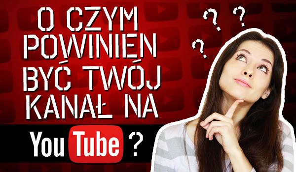 O czym powinien być Twój kanał na YouTubie?