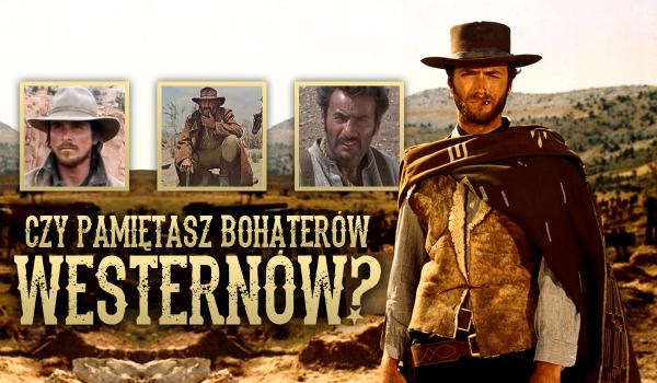 Czy pamiętasz bohaterów westernów?