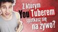 Z którym YouTuberem spotkasz się na żywo?