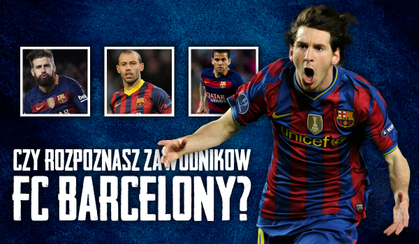 Czy uda Ci się rozpoznać wszystkich zawodników FC Barcelony?