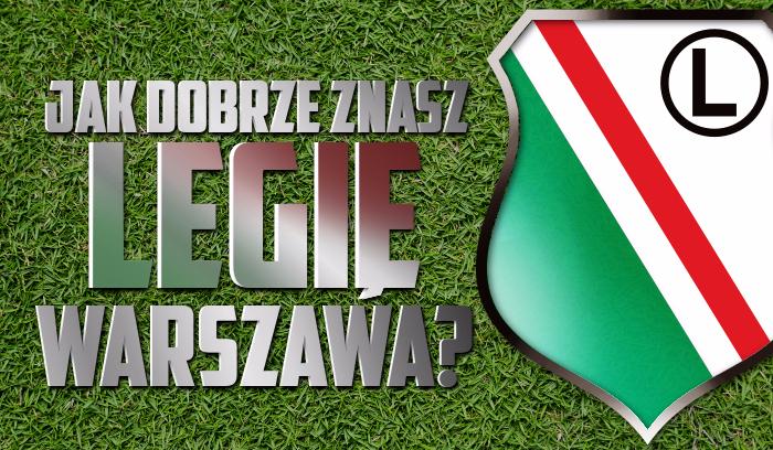 Jak dobrze znasz Legię Warszawa?