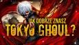 Jak dobrze znasz anime Tokyo Ghoul?