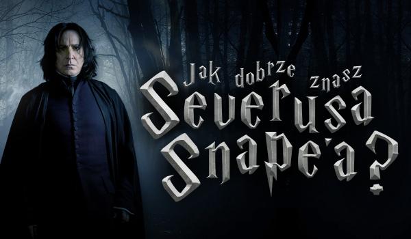 Jak dobrze znasz Severusa Snape'a?