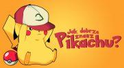 Jak dobrze znasz Pikachu?