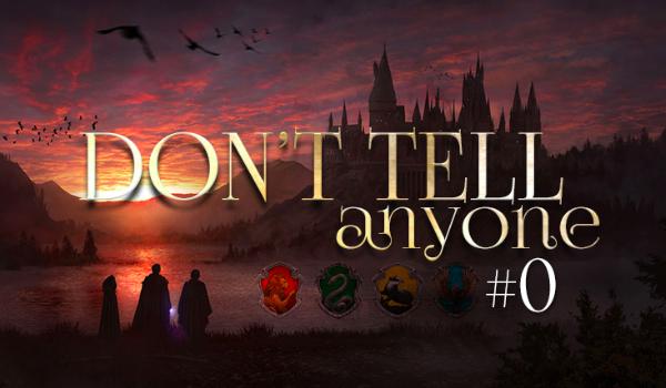 Don't tell anyone #0