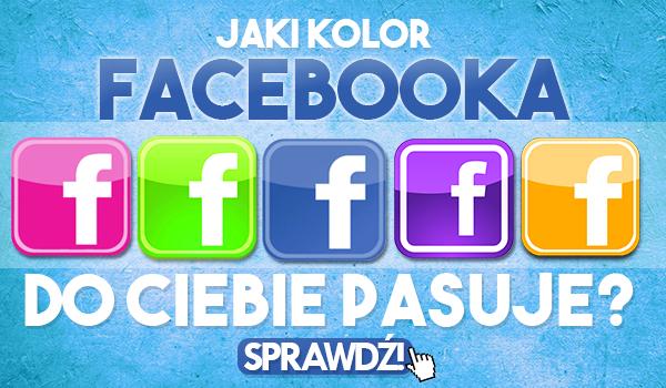 Jaki kolor Facebooka do Ciebie pasuje?