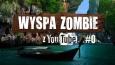 Wyspa Zombie z YouTube #0