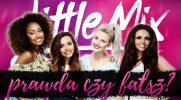 Fakty o Little Mix - prawda czy fałsz?