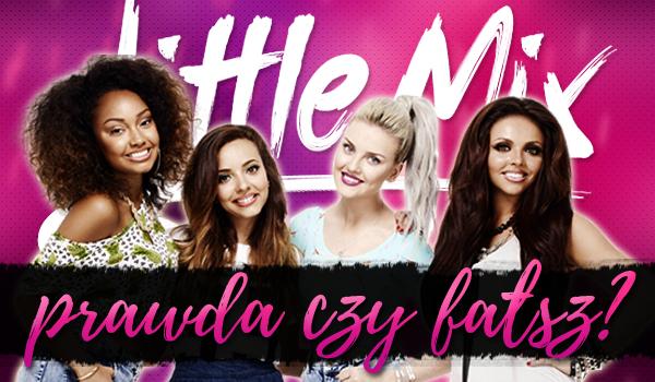 Fakty o Little Mix – prawda czy fałsz?