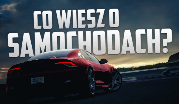 Co wiesz o samochodach?