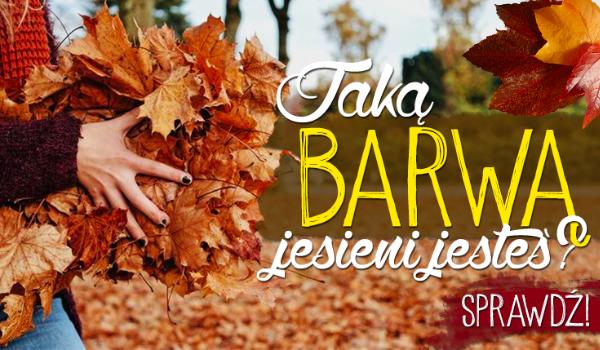 Jaką barwą jesieni jesteś?