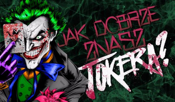 Jak dobrze znasz Jokera?