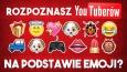 Czy rozpoznasz YouTuberów na podstawie emoji?