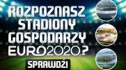 Czy rozpoznasz stadiony, które będą gospodarzami podczas Euro 2020?