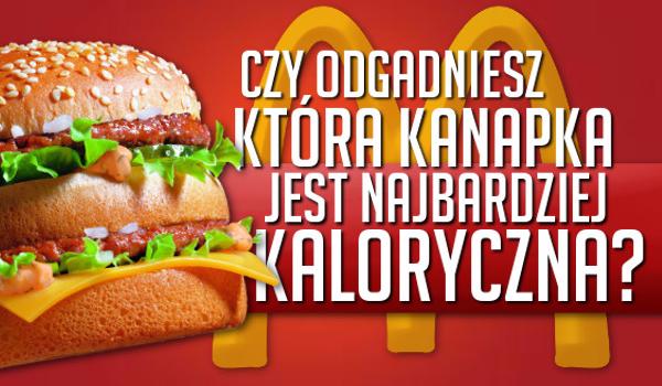 Czy odgadniesz, która kanapka z McDonald's jest najbardziej kaloryczna?