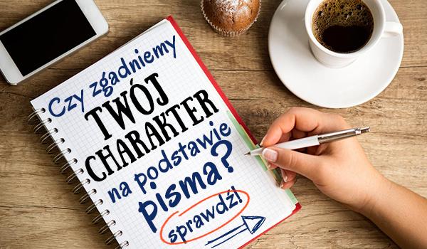 Czy zgadniemy Twój charakter na podstawie pisma?