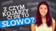 Z czym bardziej Ci się kojarzy dane słowo? #2